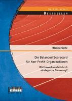 Die Balanced Scorecard f  r Non Profit Organisationen  Wettbewerbsvorteil durch strategische Steuerung  PDF
