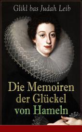 Die Memoiren der Glückel von Hameln (Vollständige deutsche Ausgabe): Erste Autobiografie einer deutschen Frau