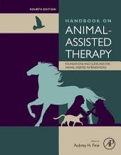 Handbook on Animal-Assisted Therapy: Foundations and Guidelines for Animal-Assisted Interventions, Edition 4