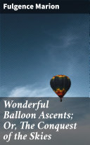 Wonderful Balloon Ascents; Or, The Conquest of the Skies