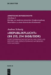 """""""Republikflucht"""" (§§ 213, 214 StGB/DDR): Gesetzgeberische Entwicklung, Einfluss des MfS und Gerichtspraxis am Beispiel von Sachsen"""