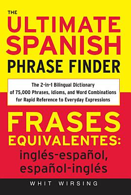 The Ultimate Spanish Phrase Finder   The 2 in 1 Bilingual Dictionary of 75 000 Phrases  Idioms  and Word Combinations for Rapid Reference