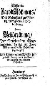 Historia Jacob Böhmens, des Schusters zu Görlitz, bürtig von alt Seydenburg, oder, Beschreibung der fürnehmsten Begebenheiten, die sich mit Jacob Böhmen und dessen Schriften zugetragen