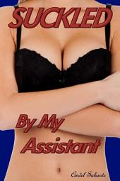 Suckled by my Assistant( Lactation, Breastfeeding, Office Romance,)