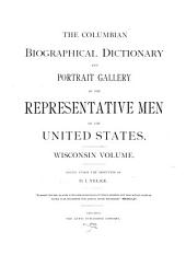 The Columbian Biographical Dictionary and Portrait Gallery of the Representative Men of the United States: Wisconsin Volume, Part 1