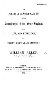 The Depths of Iniquity Cast Up and the Sovereignty of God's Grace Displayed in the Life and Experience ... of W. Allen