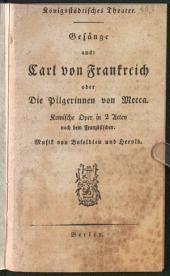 Gesänge aus: Carl von Frankreich oder Die Pilgerinnen von Mecca: komische Oper in 2 Acten