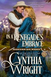 In A Renegade's Embrace: Rogues Go West, Book 2