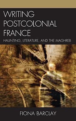 Writing Postcolonial France PDF