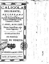 Caligola delirante, melodrama da rappresentarsi in musica nel teatro Grimano di SS. Giouanni, e Paolo. L'anno, 1680. ... Consacrato alle nobilissime dame di Venetia