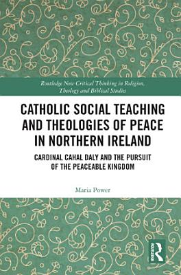 Catholic Social Teaching and Theologies of Peace in Northern Ireland
