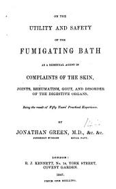 On the utility and safety of the fumigating bath, as a remedial agent in complaints of the skin, joints, rheumatism, etc