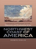 Historical Dictionary of the Discovery and Exploration of the Northwest Coast of America PDF