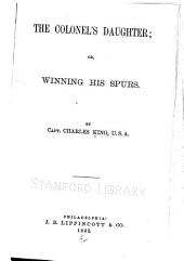 The Colonel's Daughter, Or, Winning His Spurs