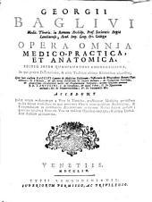 Georgii Baglivi ... Opera omnia medico-practica et anatomica ...
