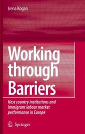Working Through Barriers: Host Country Institutions and Immigrant Labour Market Performance in Europe