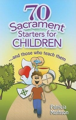 70 Sacrament Starters for Children    and Those Who Teach Them