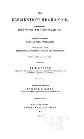 The Elements of Mechanics: Comprehending Statics and Dynamics. With a Copious Collection of Mechanical Problems. Intended for the Use of Mathematical Students in Schools and Universities ...