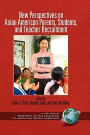 New Perspectives on Asian American Parents  Students and Teacher Recruitment PDF