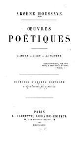 Oeuvres poétiques: l' amour, l' art, la vie : Histoire d' Arsène Houssaye