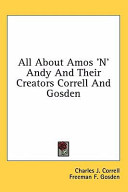 All about Amos  n  Andy and Their Creators Correll and Gosden PDF