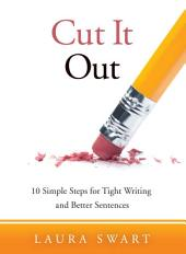 Cut It Out: 10 Simple Steps for Tight Writing and Better Sentences