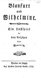 Blanfurt und Wilhelmine  ein Lustspiel in 3 Aufz  Von B   n  PDF