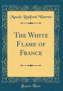 The White Flame of France (Classic Reprint)