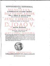 Supplemento Historico Ou Memorias E Noticias Da Celebre Ordem Dos Templarios: Para a Historia da admiravel Ordem De Nosso Senhor Jesu Christo, Volume 1,Edição 1