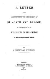 A Letter to the ... Bishops of St. Asaph and Bangor, on matters relating to the well-being of the Church in their ... dioceses. By a North Wales Incumbent