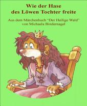 """Wie der schlaue Hase des Löwen Tochter freite: Aus der Märchenbuchreihe """"Der Heilige Wald"""