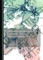 Exploring Gender in the Literature of the Indian Diaspora PDF