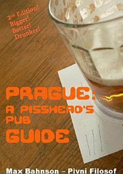 Prague  A Pisshead s Pub Guide   2nd Edition PDF