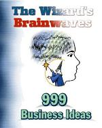 The Wizards Brainwaves : 999 Business Ideas