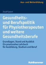Gesundheits  und Berufspolitik f  r Physiotherapeuten und weitere Gesundheitsberufe PDF