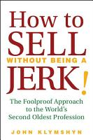 How to Sell Without Being a JERK  PDF