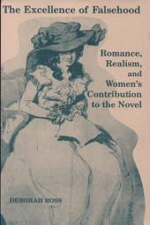 The Excellence of Falsehood: Romance, Realism, and Women's Contribution to the Novel
