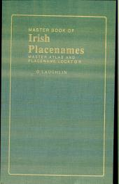 The Master Book of Irish Placenames: Placename Locator and Master Atlas of Ireland