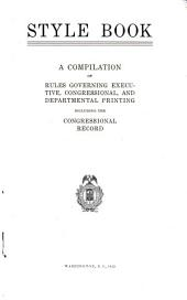 Style Book: A Compilation of Rules Governing Executive, Congressional, and Departmental Printing, Including the Congressional Record