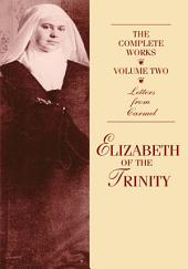 The Complete Works of Elizabeth of the Trinity volume 2: Letters from Carmel