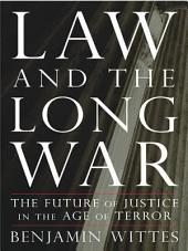 Law and the Long War: The Future of Justice in the Age of Terror