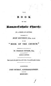 "The Book of the Roman-Catholic Church: In a Series of Letters Addressed to Robt. Southey on His ""Book of the Church"""