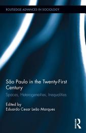 São Paulo in the Twenty-First Century: Spaces, Heterogeneities, Inequalities