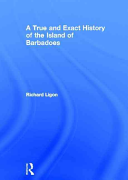 True And Exact History Of The Island Of Barbadoes Book PDF