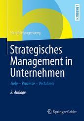 Strategisches Management in Unternehmen: Ziele - Prozesse - Verfahren, Ausgabe 8