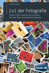 1 x 1 der Fotografie: Typische Fehler erkennen und vermeiden. Mit vielen Tipps und praktischen Beispielen., Ausgabe 3