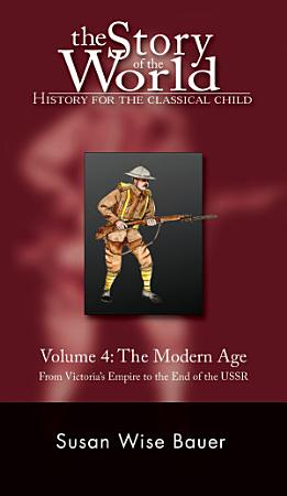 Story of the World  Vol  4  History for the Classical Child  The Modern Age  Vol  4   Story of the World  PDF