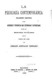 La psicología contemporánea: exámen crítico de las opiniones y tendencias más extendidas y autorizadas entre los modernos psicólogos sobre la ciencia del alma