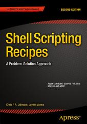 Shell Scripting Recipes: A Problem-Solution Approach, Edition 2