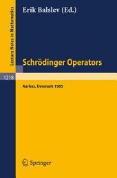 Schrödinger Operators, Aarhus 1985: Lectures given in Aarhus, October 2-4, 1985